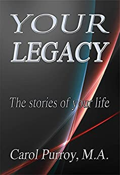 Your Legacy: The Stories of Your Life by [Purroy, Carol Petersen]