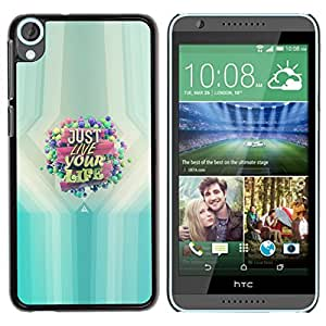 All Phone Most Case / Oferta Especial Duro Teléfono Inteligente PC Cáscara Funda Cubierta de proteccion Caso / Hard Case HTC Desire 820 // JUST LIVE YOUR LIFE