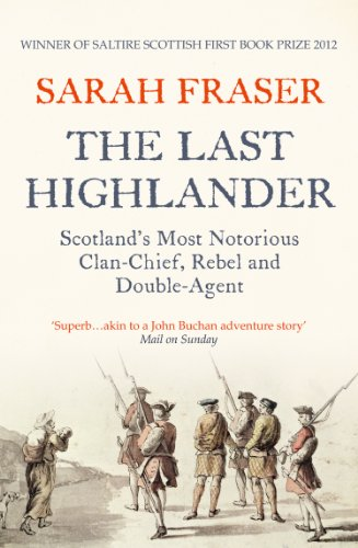 The Last Highlander: Scotland's Most Notorious Clan Chief, Rebel & Double Agent by [Fraser, Sarah]