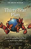 Thirty-Year Plan : Thirty Writers on What We Need to Build a Better Future, Terry Tempest Williams, Pete Seeger, Ralph Nader, Richard Louv, Craig Childs, Charles Bowden, and 24 other writers, 193571306X