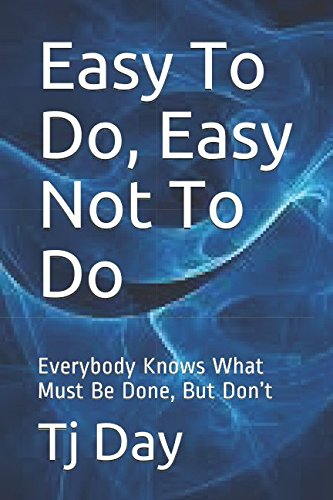 Download Easy To Do, Easy Not To Do: Everybody Knows What Must Be Done, But Don't (T Day Series) pdf epub
