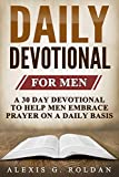 Daily Devotional for Men: A 30 Day Devotional To Help Men Embrace Prayer On A Daily Basis (Daily Devotional Series Book 2)