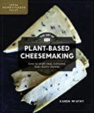 The Art of Plant-Based Cheesemaking: How to Craft Real, Cultured, Non-Dairy Cheese (Urban Homesteader Hacks)