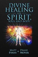 Divine Healing for Spirit, Soul & Body Paperback