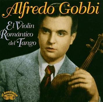 Alfredo Gobbi, Jorge Maciel, Hector Coral - El Violin Romantico Del Tango - Amazon.com Music