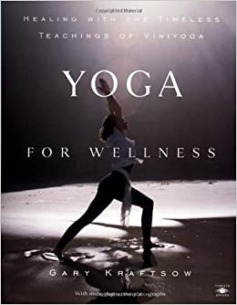 By Gary Kraftsow - Yoga for Wellness: Healing with the ...