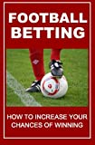 Football Betting: How To Increase Your Chances Of Winning