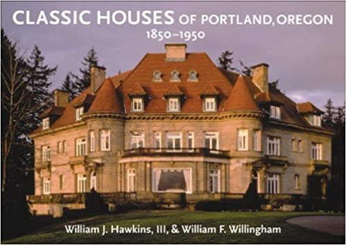 Classic Houses Of Portland Oregon 1850 1950 By William J