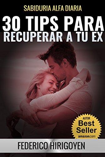 30 Tips para Recuperar a tu Ex: Sabiduria Alfa Diaria (Spanish Edition)