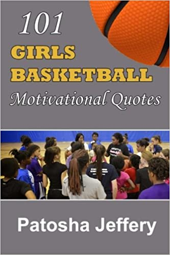 101 Girls Basketball Motivational Quotes: Patosha Jeffery ...