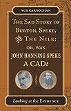 The Sad Story of Burton, Speke, and the Nile, Or, Was John Hanning Speke a Cad?, W. B. Carnochan, 080475571X