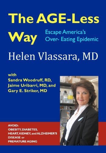 Download The AGE-Less Way How to Escape America's Over-Eating Epidemic: AVOID THE EPIDEMICS OF CHRONIC DISEASE: OBESITY, DIABETES, HEART, KIDNEY, AUTOIMMUNE, ... Safe, Practical and Affordable Strategy [Paperback] [2011] (Author) Helen Vlassara MD, Sandra Woodruff RD, Jaime Uribarri MD, Gary E. Striker MD PDF