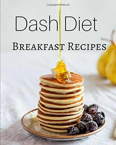 Dash Diet Breakfast Recipes: Delicious breakfast recipes to lower your blood pressure and make you feel fabulous by Lisa Harrington