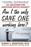 Am I The Only Sane One Working Here?: 101 Solutions for Surviving Office Insanity