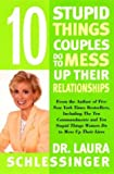 Ten Stupid Things Couples Do to Mess up Their Relationships, Laura Schlessinger, 0060280662