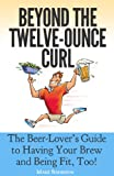 Beyond the Twelve-Ounce Curl, Mark Sinderson, 0983057001