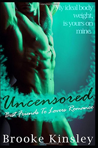 Uncensored: Best Friends To Lovers Romance (Her Dominant Alpha Male Possessive Romance Series)