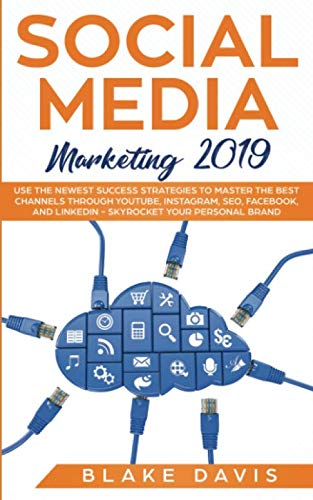 Social Media Marketing 2019: Use the Newest Success Strategies to Master the Best Channels through YouTube, Instagram, SEO, Facebook, and LinkedIn - ... Your Personal Brand (Passive income ideas)