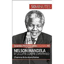 Nelson Mandela et la lutte contre l'apartheid: L'homme de la réconciliation (Grandes Personnalités t. 40) (French Edition)