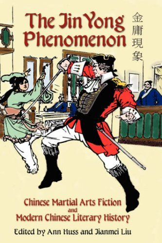 The Jin Yong Phenomenon: Chinese Martial Arts Fiction and Modern Chinese Literary History