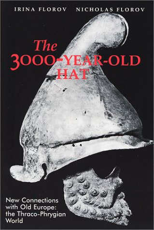 Read Online The 3000-Year-Old Hat: New Connections with Old Europe the Thraco-Phrygian World pdf
