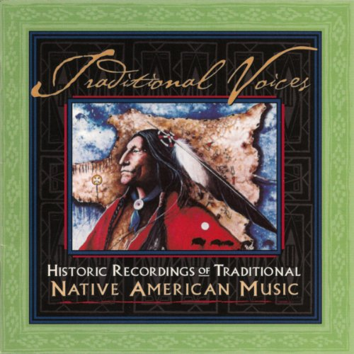 Traditional Voices Historic Recordings Of Traditional Native American Music