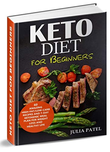 Keto Diet for Beginners: 60 Amazing High-Fat/Low-Carb Recipes and 7-Day Ketogenic Meal Plan for Weight Loss and Healthy Life by Julia Patel