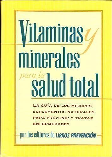 Vitaminas y minerales para la salud total: La guía de los mejores suplementos naturales para prevenir y tratar enfermedades (Spanish Edition): Abel (editor) ...
