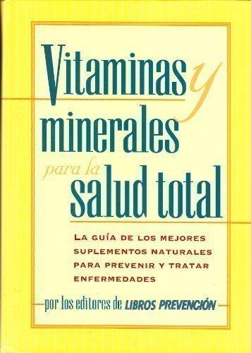 Vitaminas y minerales para la salud total: La guia de los  mejores suplementos naturales para prevenir y tratar enfermedades (Spanish Edition)
