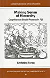 Making Sense of Hierarchy: Cognition as Social Process in Fiji (London School of Economics Monographs on Social Anthropology)