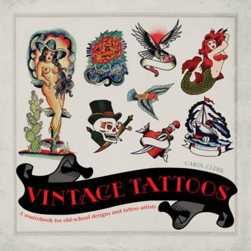 Vintage Tattoos: A Sourcebook for Old-School Designs and Tat ...