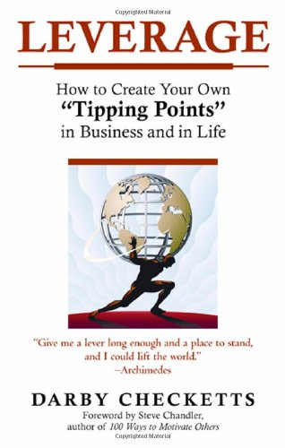 """Leverage: How to Create Your Own """"Tipping Points"""" in Business And in Life"""