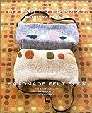 Handomeido Feruto Bukku: Akogare No Baggu &Amp; Kantan Komono = Handmade Felt Book