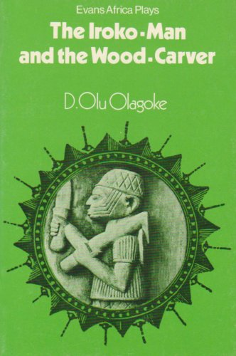 The Iroko-man and the Wood-carver (Evans Africa Plays) (African Plays)