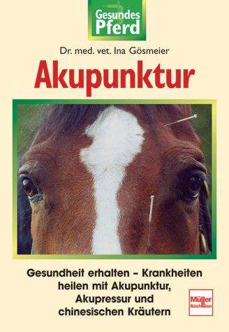 Akupunktur  Gesundheit Erhalten   Krankheiten Heilen Mit Akupunktur Akupressur Und Chinesischen Kräutern  Gesundes Pferd
