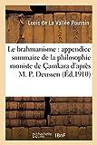 img - for Le Brahmanisme: Appendice Sommaire de la Philosophie Moniste de  amkara d'Apr s M. P. Deussen (French Edition) book / textbook / text book