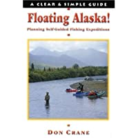 Floating Alaska! Planning Self-Guided Fishing Expeditions (Clear & Simple Guides)