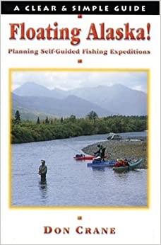 Floating Alaska! Planning Self-Guided Fishing Expeditions (Clear & Simple Guides) Free Download