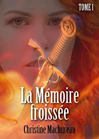 La Mémoire froissée, tome 1 par Christine Machureau