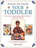 What to Feed Your Toddler, Sara Lewis and Lorenz Editors, 0754807169