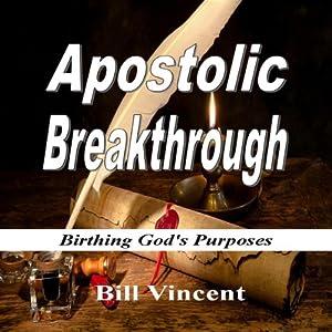 Apostolic Breakthrough: Birthing God's Purposes Audiobook