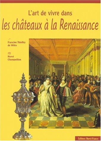 L'Art de vivre dans les châteaux Renaissance Broché – 16 juin 2000 Thierry de Witte Ouest-France 2737325641 Histoire de France