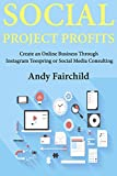 Social Project Profits: Create an Online Business Through  Instagram Teespring or Social Media Consulting