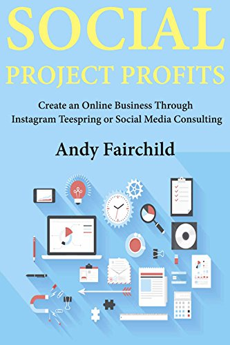 Download for free Social Project Profits: Create an Online Business Through  Instagram Teespring or Social Media Consulting