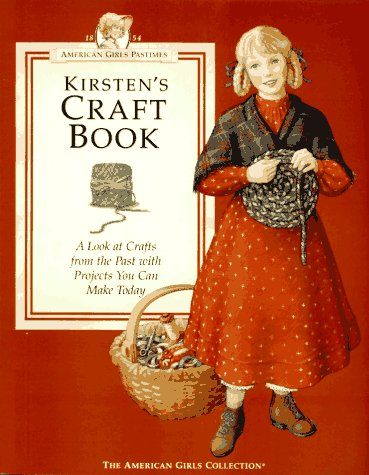 Kirsten's Craft Book: A Look at Crafts from the Past With Projects You Can Make Today (AMERICAN GIRLS PASTIMES)