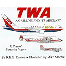 TWA : An Airline and Its Aircraft