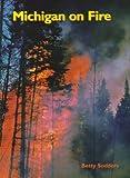 Michigan on Fire, Betty Sodders, 1882376528