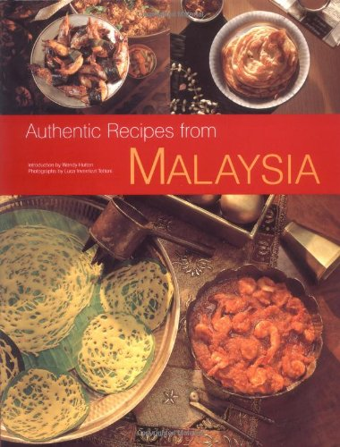 Authentic Recipes from Malaysia (Authentic Recipes Series) by Wendy Hutton, Luca Invernizzi Tettoni