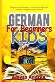 German for Beginners Kids: A Beginner German Workbook, German for Kids First Words (German for Reading Knowledge) Volume 1 (German for Kids First Words Series) (German Edition)