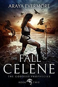 The Fall of Celene: The Goddess Prophecies Fantasy Series Book 2 by [Evermore, Araya]